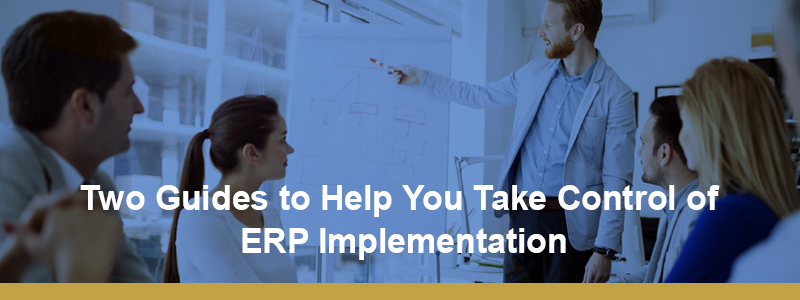 Three Guides To Help You Take Control Of ERP Implementation